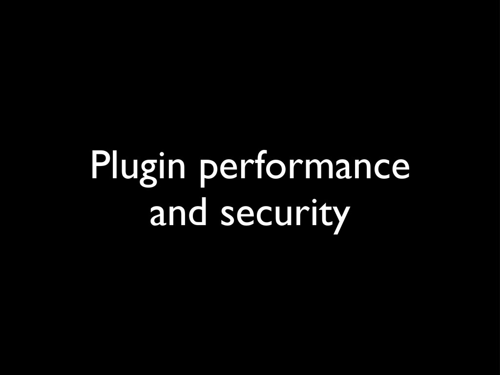 Plugin performance and security