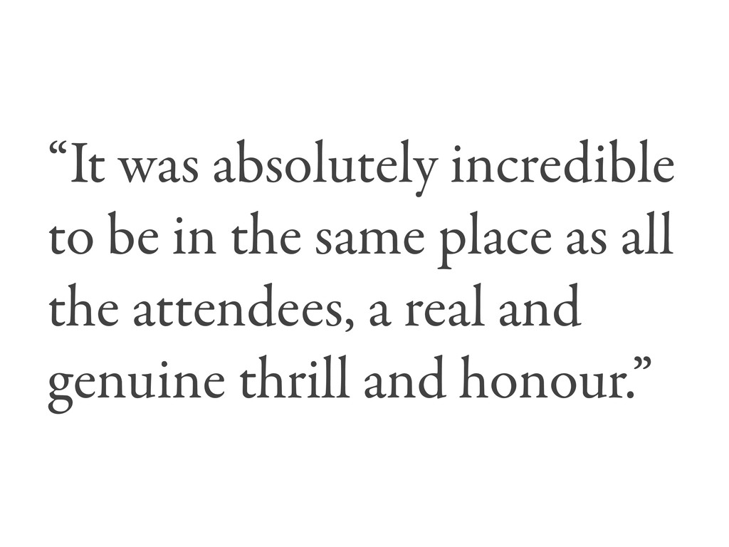 """""""It was absolutely incredible to be in the same..."""