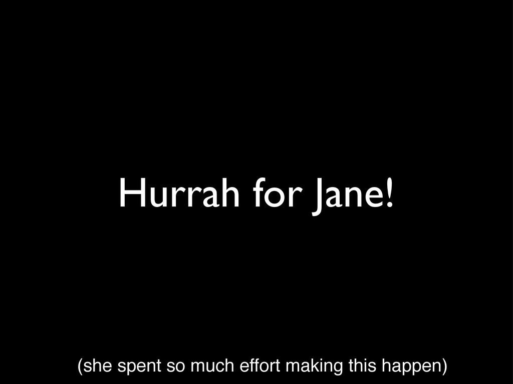 Hurrah for Jane! (she spent so much effort maki...