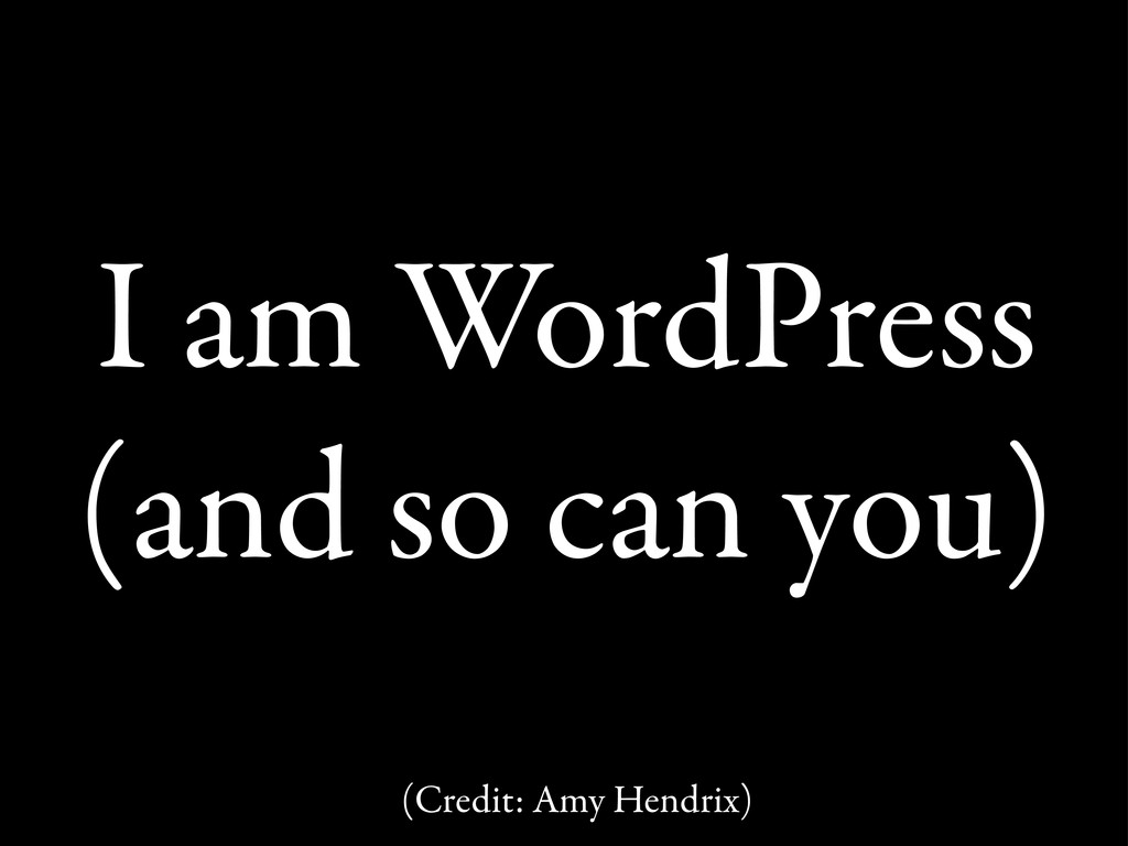 I am WordPress (and so can you) (Credit: Amy He...