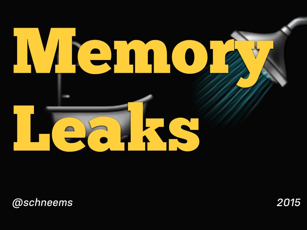 Memory Leaks 2015 @schneems