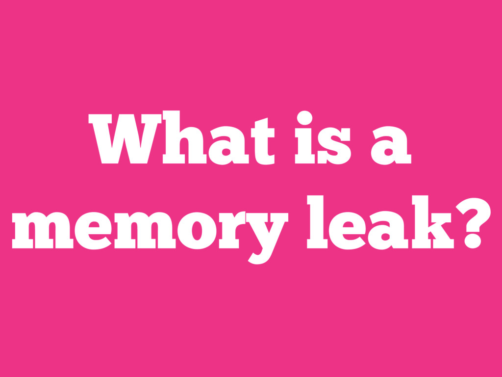 What is a memory leak?