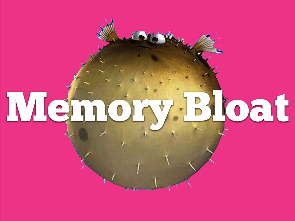 Memory Bloat