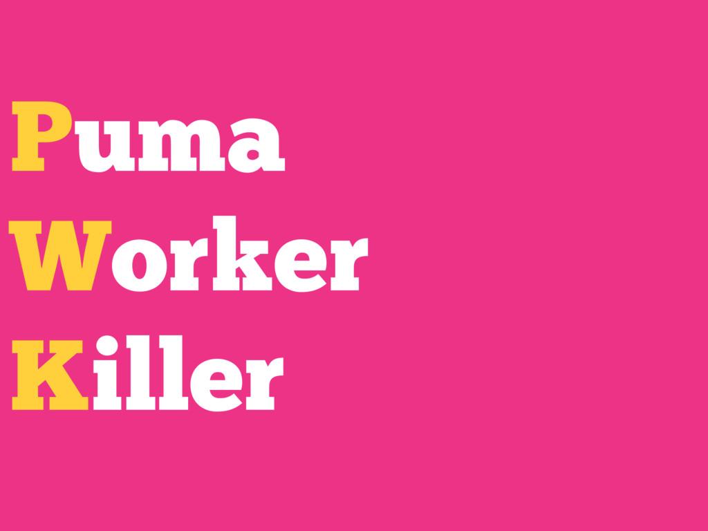 Puma Worker Killer