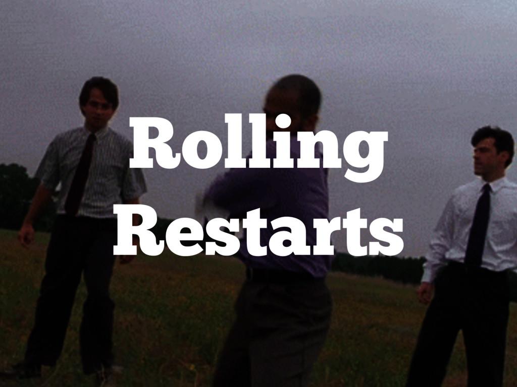 Rolling Restarts