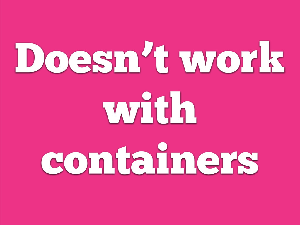 Doesn't work with containers