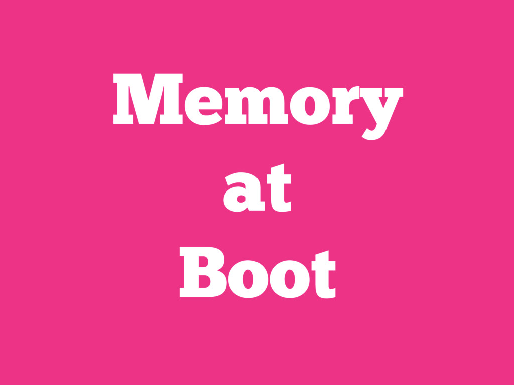 Memory at Boot