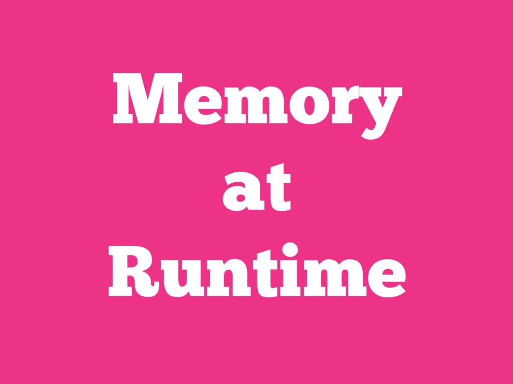 Memory at Runtime