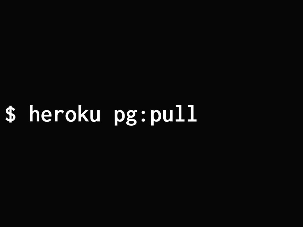 $ heroku pg:pull