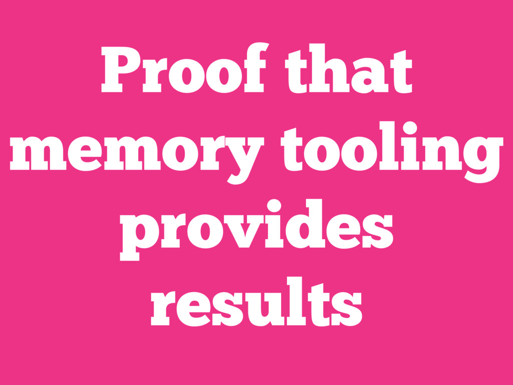 Proof that memory tooling provides results