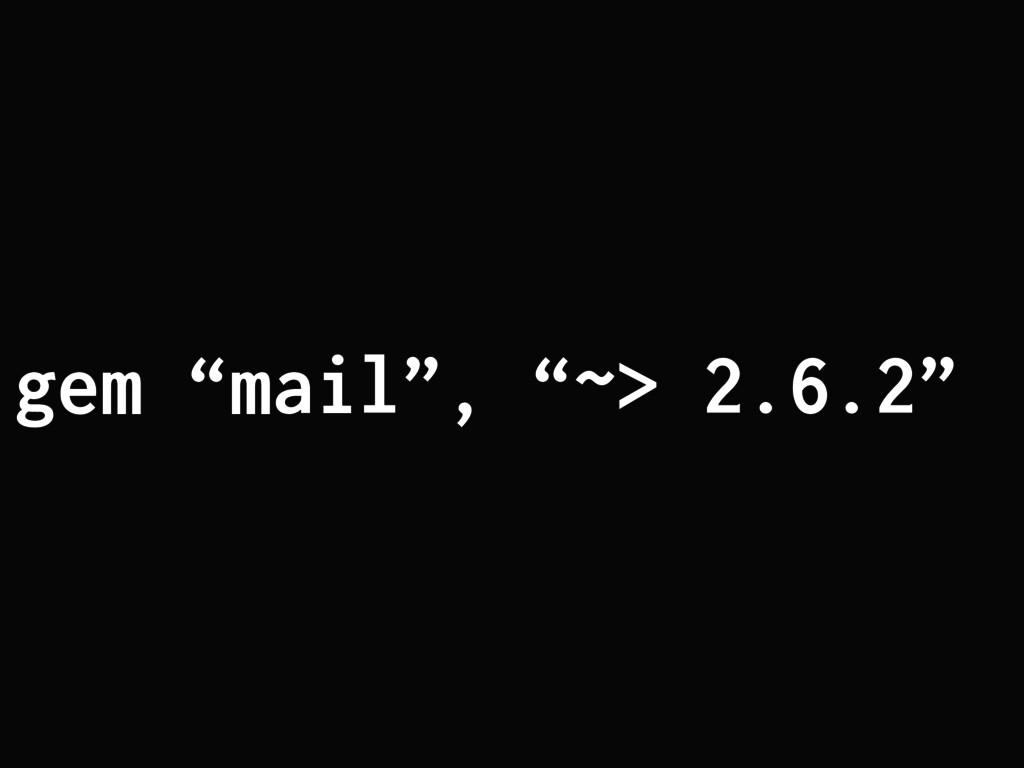 """gem """"mail"""", """"~> 2.6.2"""""""