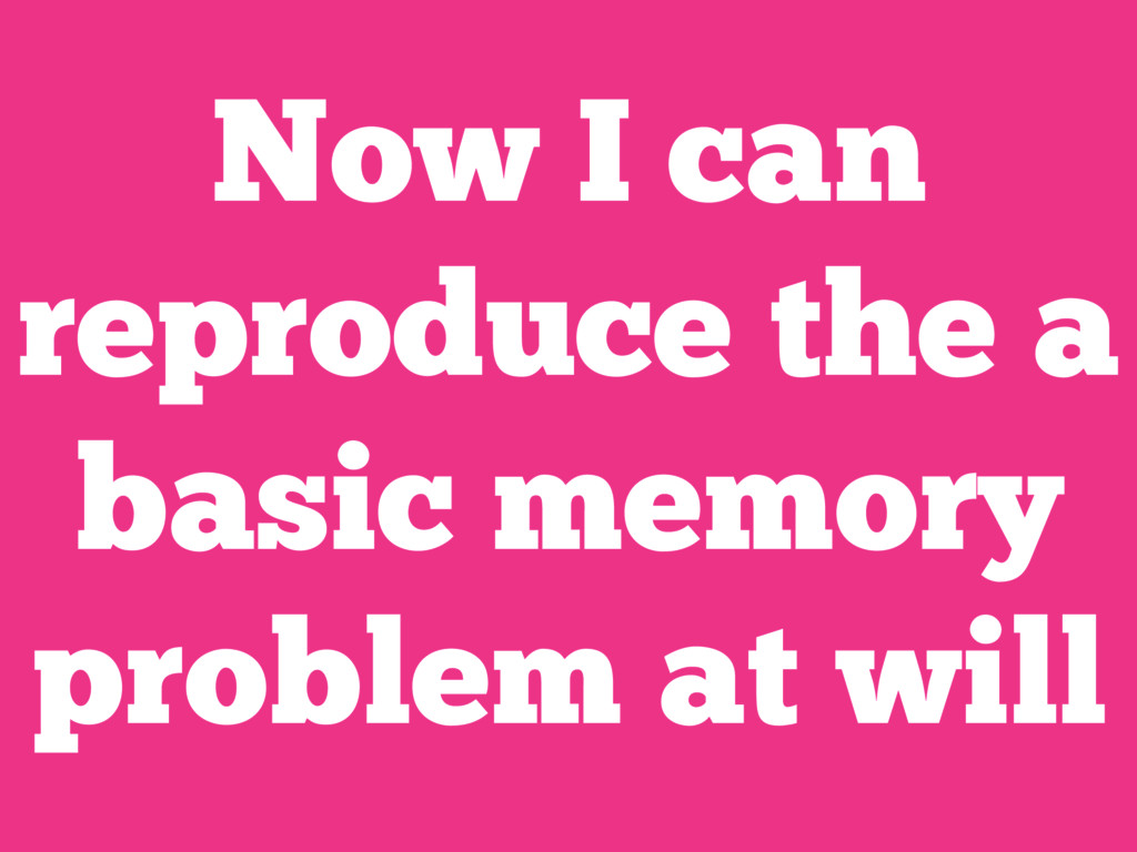 Now I can reproduce the a basic memory problem ...