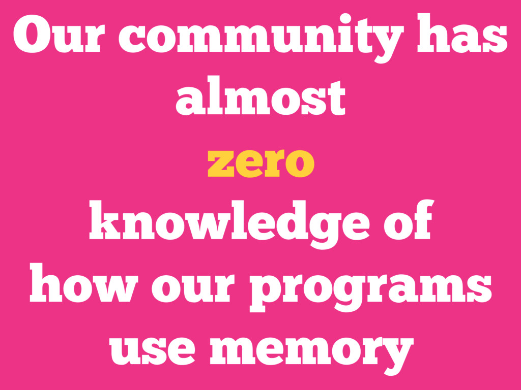 Our community has almost zero knowledge of how ...