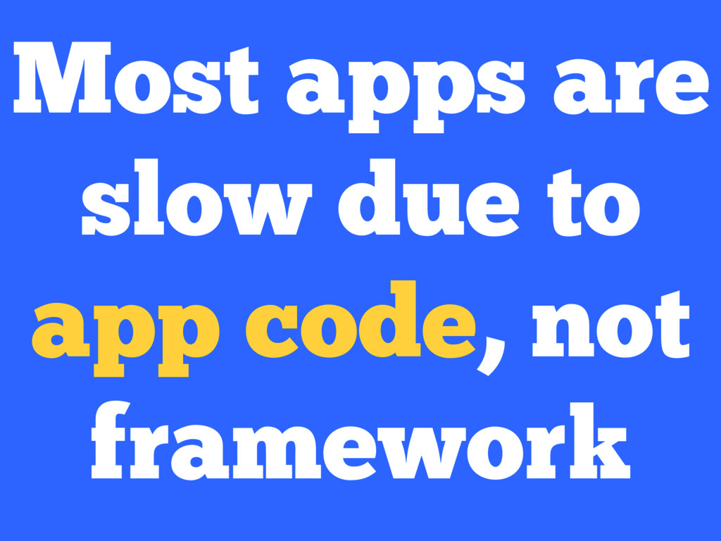 Most apps are slow due to app code, not framewo...