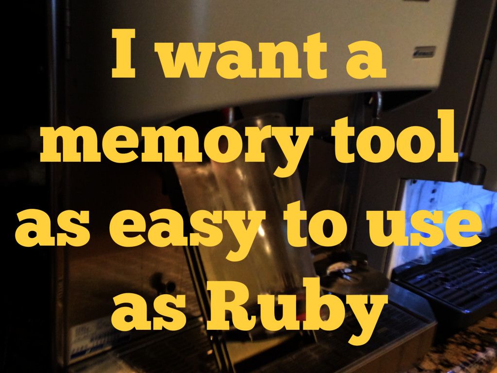 I want a memory tool as easy to use as Ruby