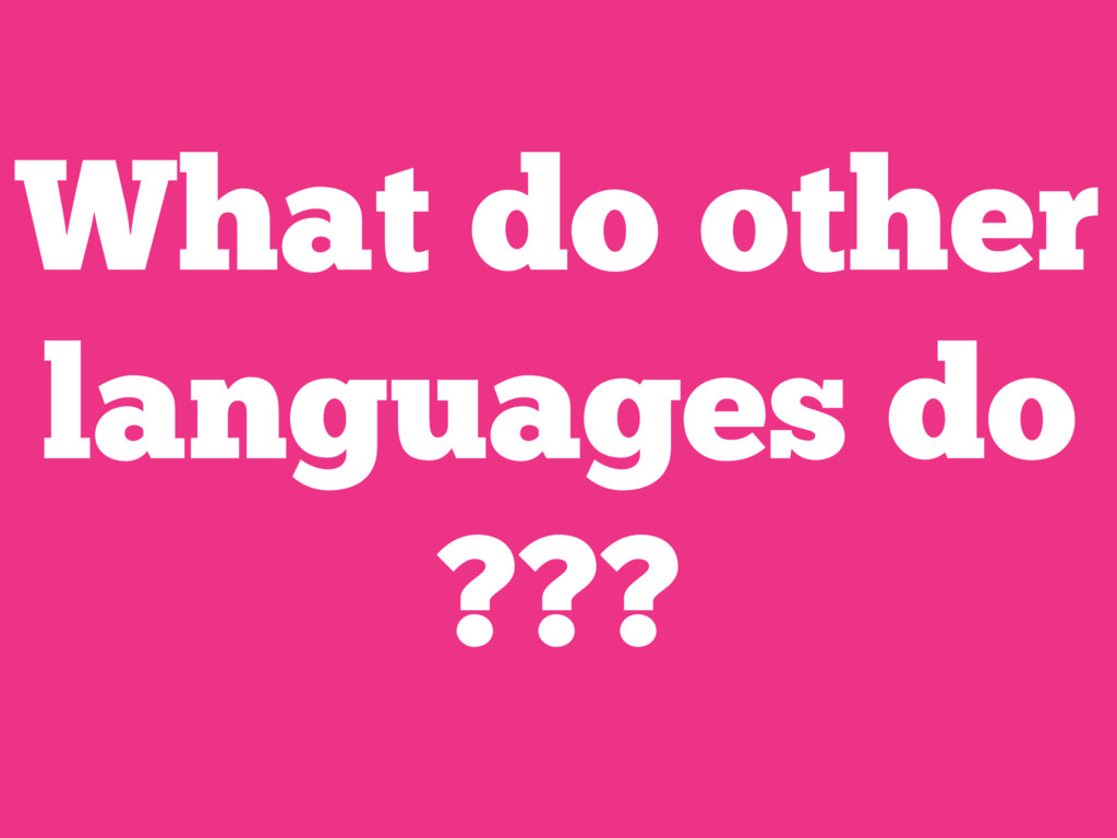 What do other languages do ???