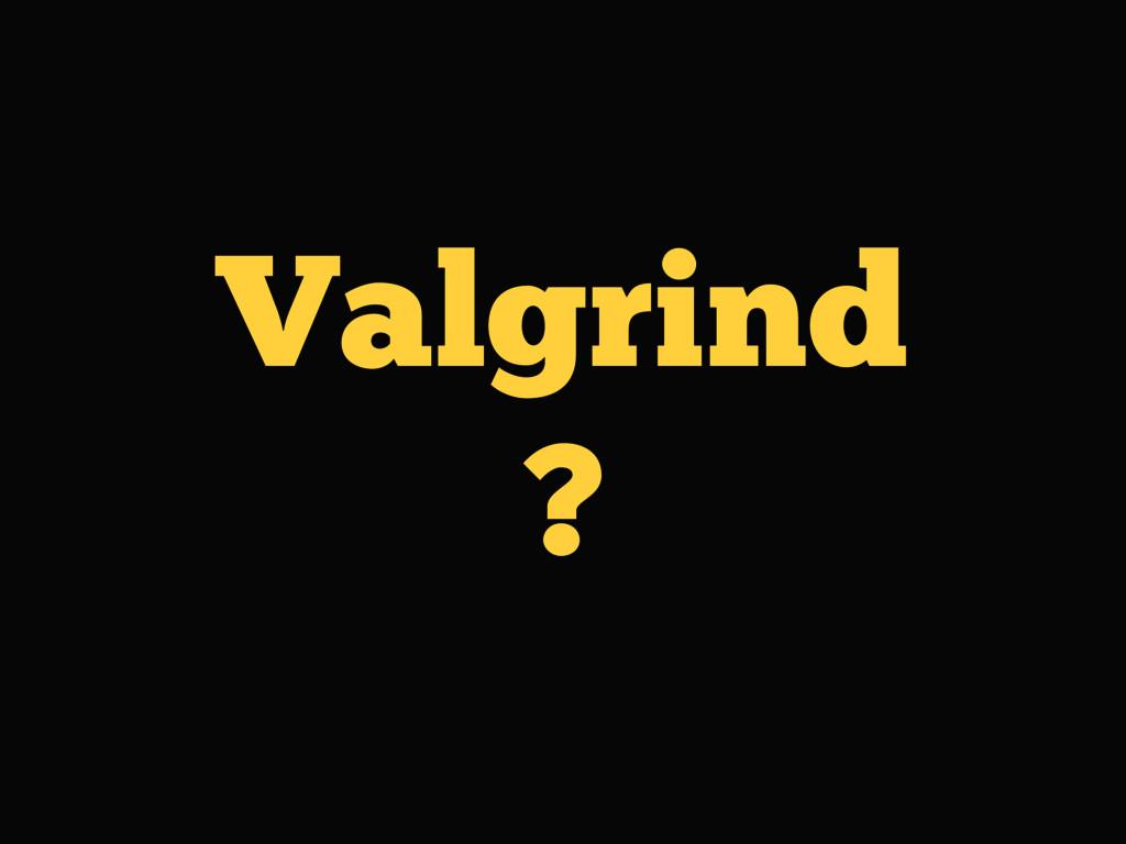 Valgrind ?