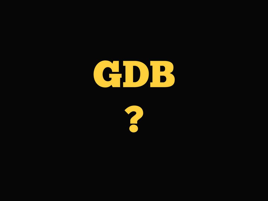 GDB ?