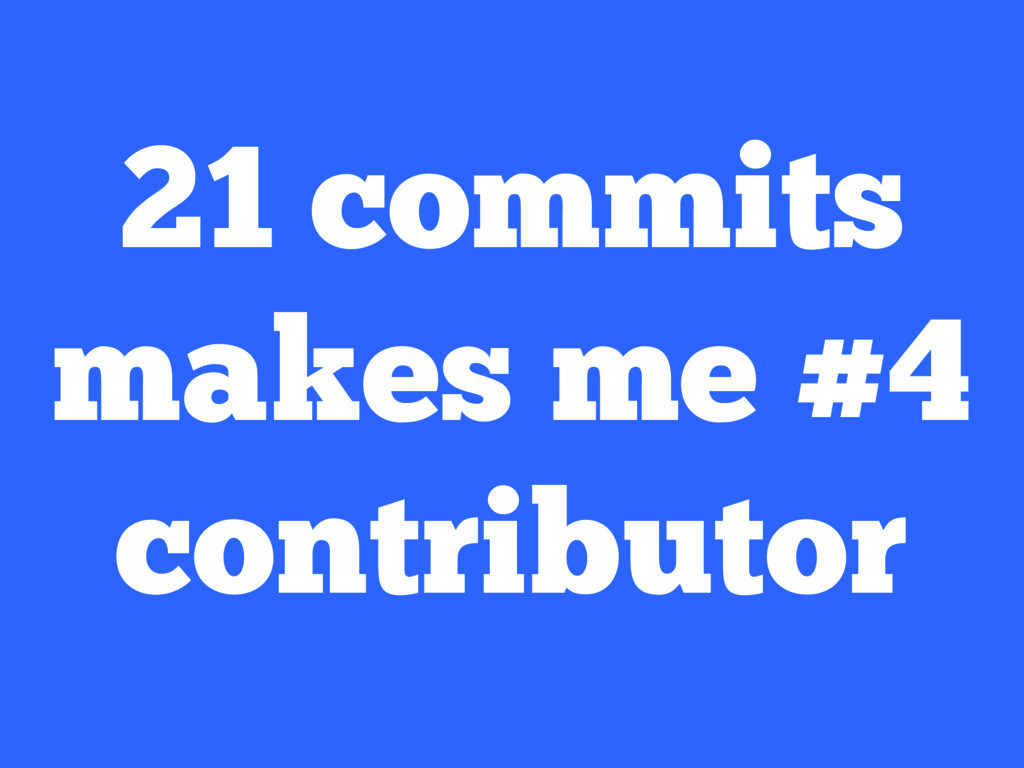 21 commits makes me #4 contributor