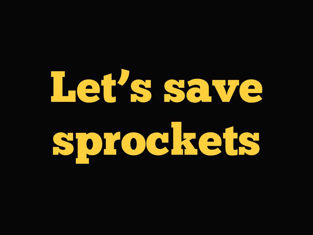 Let's save sprockets
