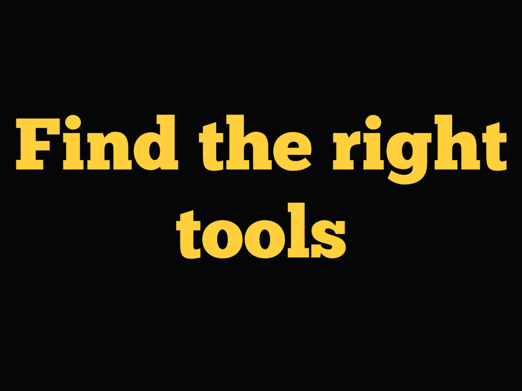 Find the right tools
