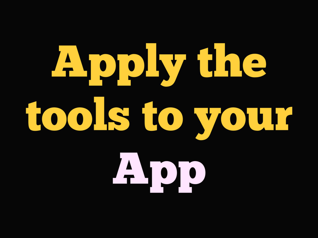 Apply the tools to your App