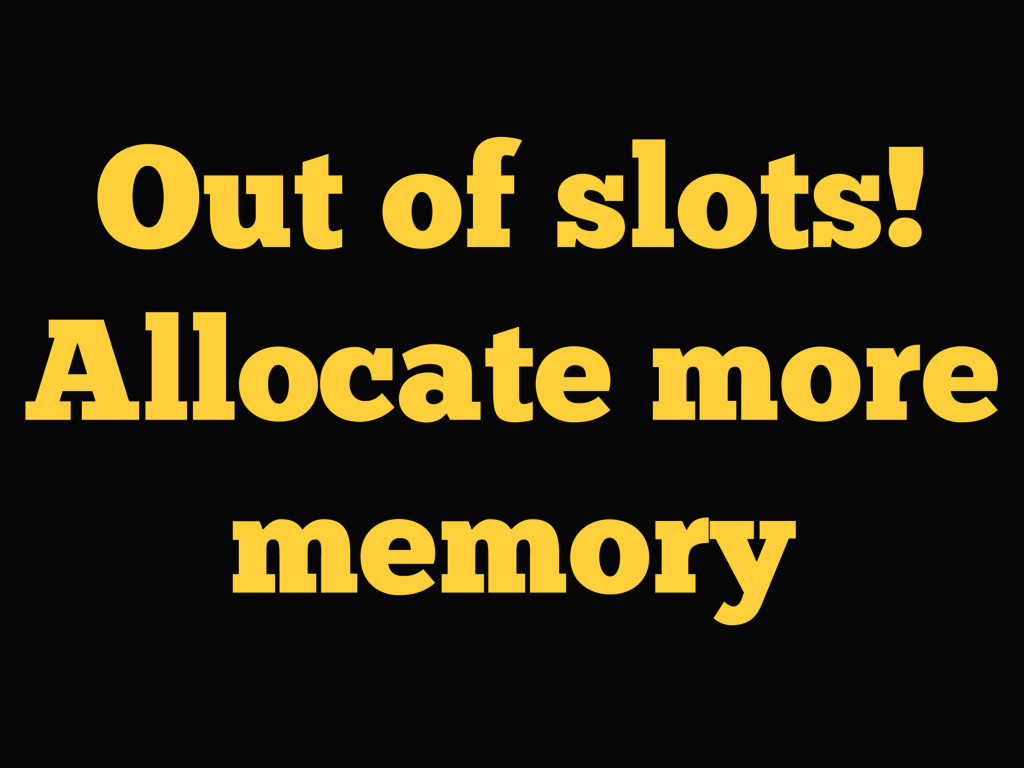 Out of slots! Allocate more memory