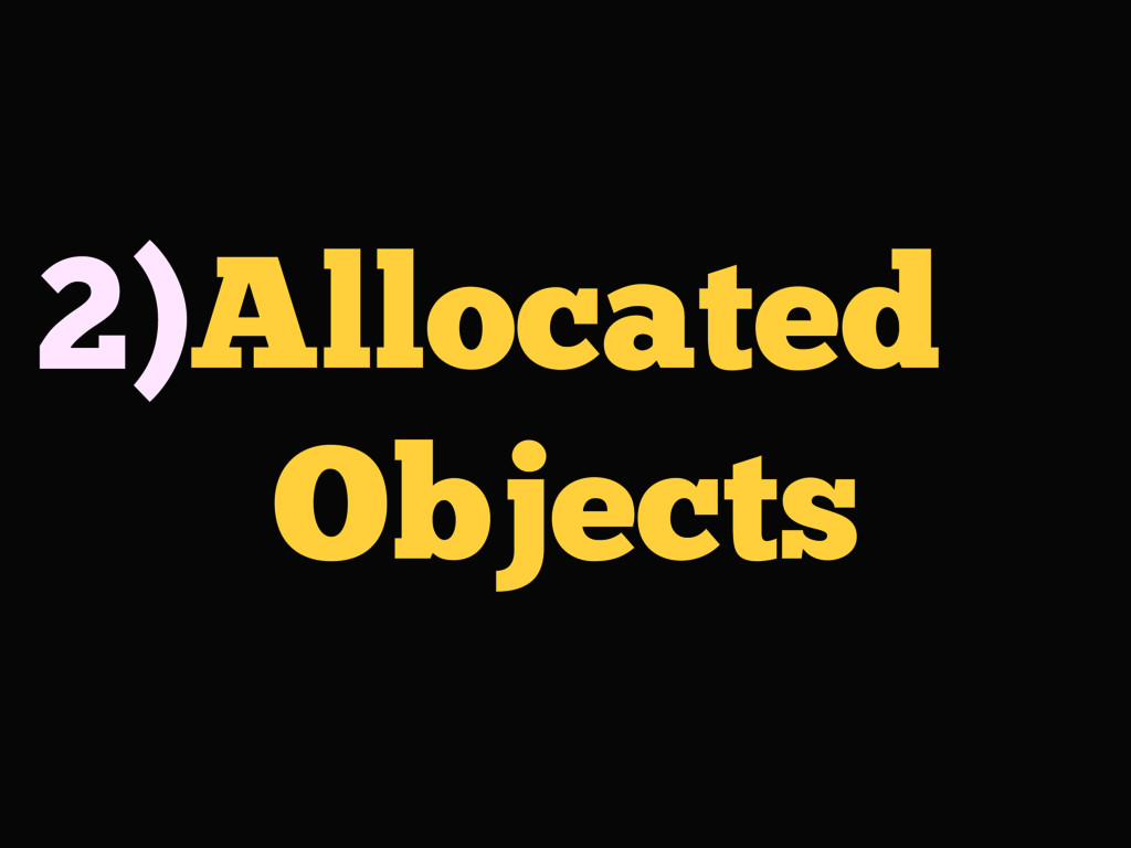 Allocated Objects 2)