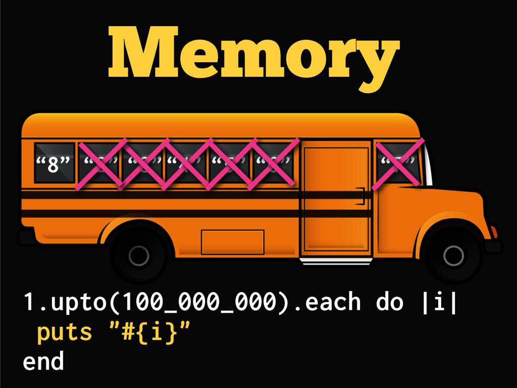 "Memory ""8"" ""3""""4"" ""5"" ""6"" ""7"" 1.upto(100_000_00..."