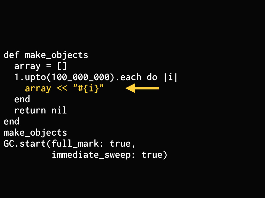 def make_objects array = [] 1.upto(100_000_000)...