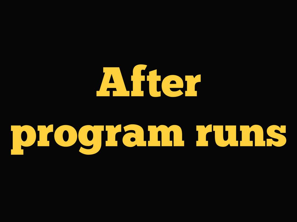 After program runs