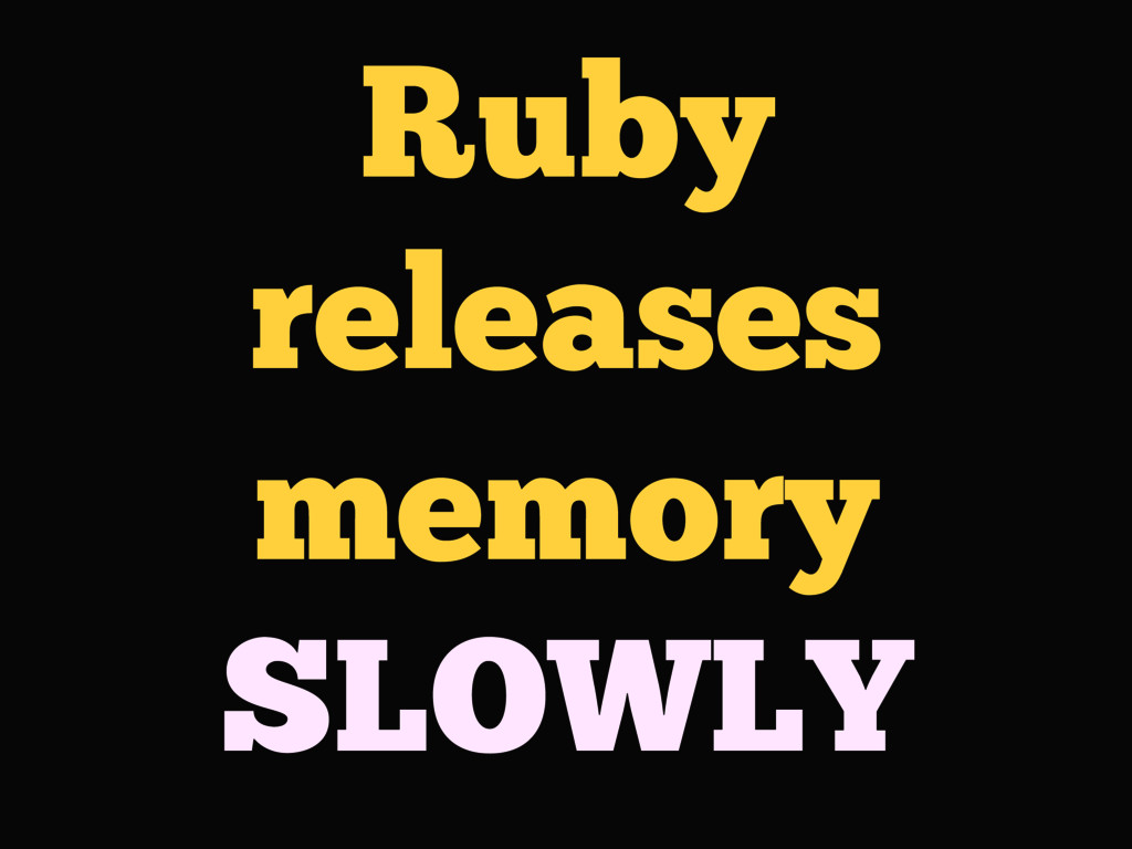 Ruby releases memory SLOWLY