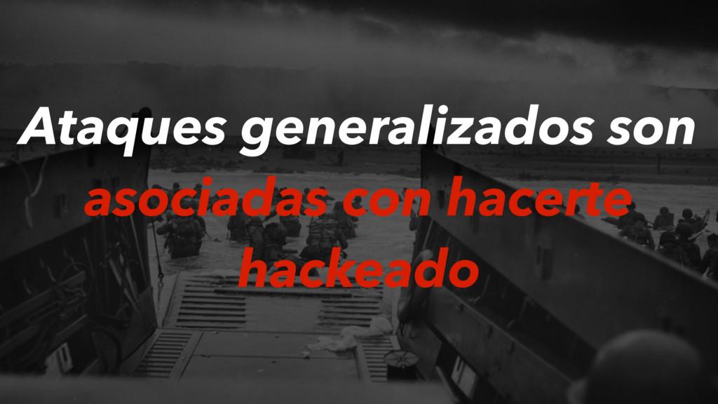 Ataques generalizados son asociadas con hacerte...