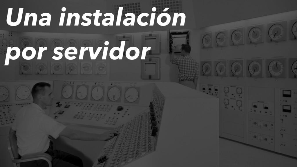 Una instalación por servidor