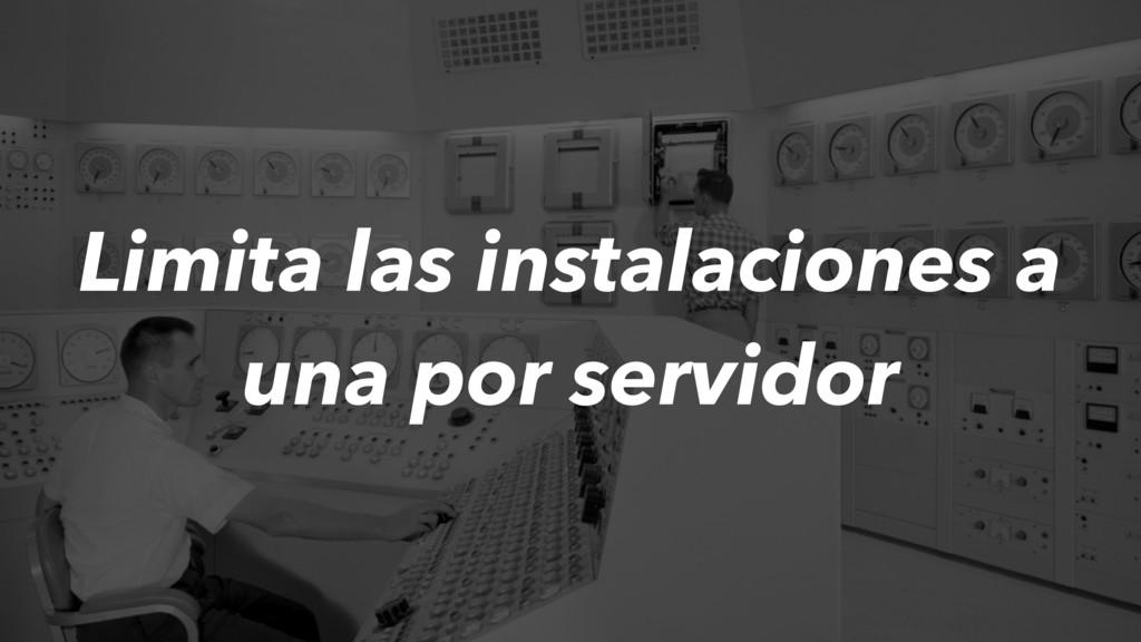 Limita las instalaciones a una por servidor