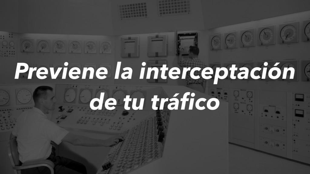 Previene la interceptación de tu tráfico
