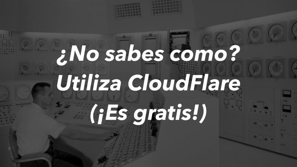 ¿No sabes como? Utiliza CloudFlare (¡Es gratis!)