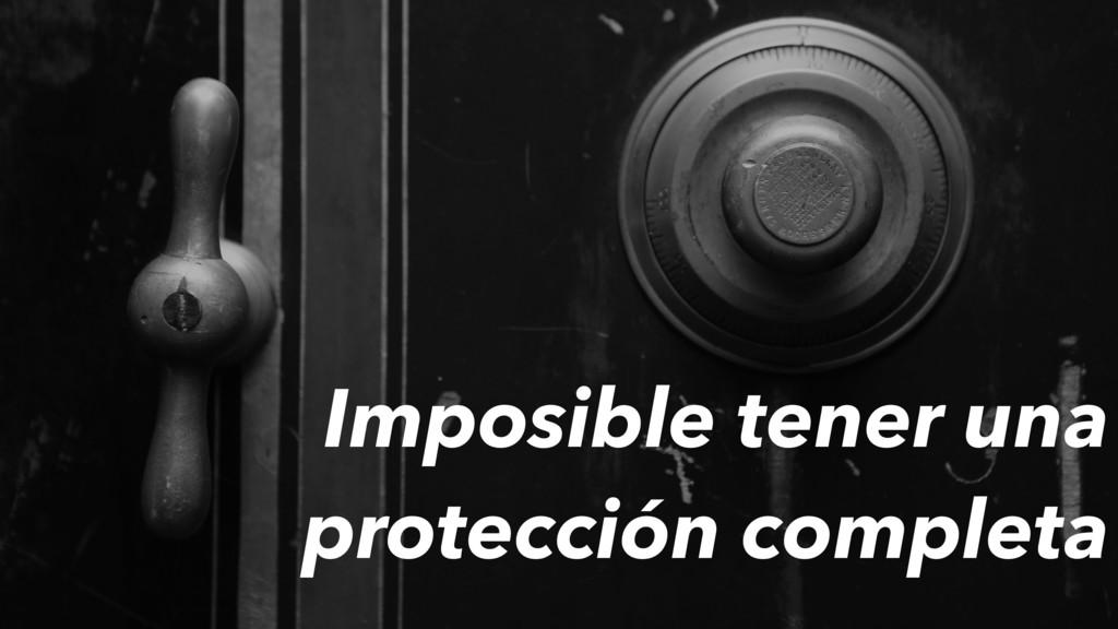 Imposible tener una protección completa