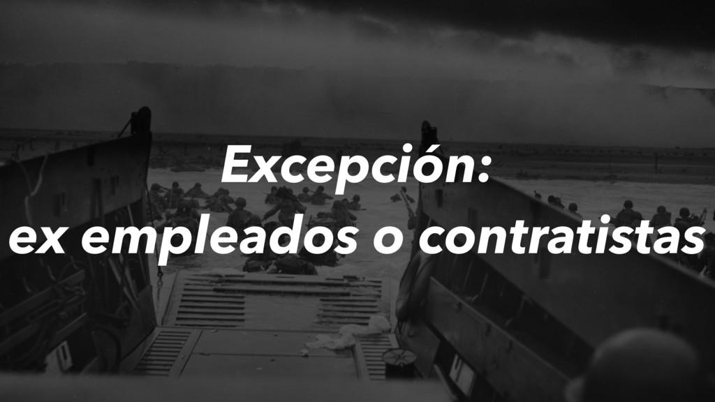 Excepción: ex empleados o contratistas