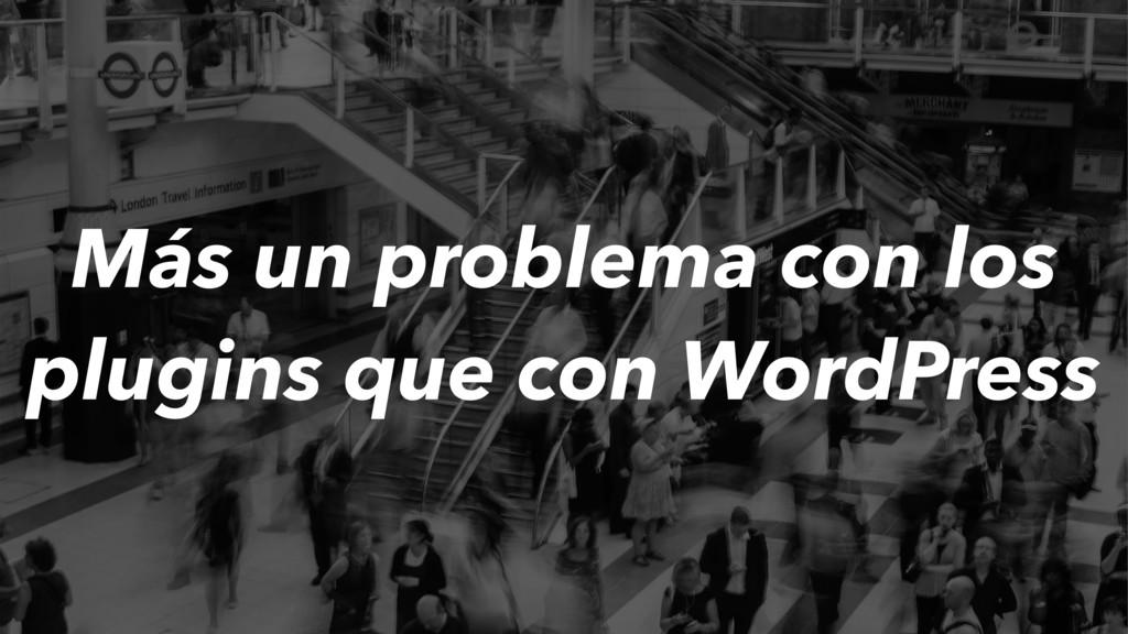 Más un problema con los plugins que con WordPre...