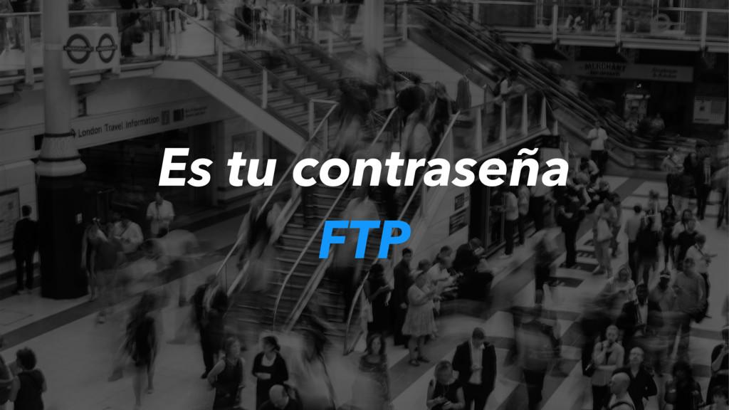 Es tu contraseña FTP