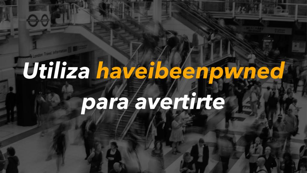 Utiliza haveibeenpwned para avertirte