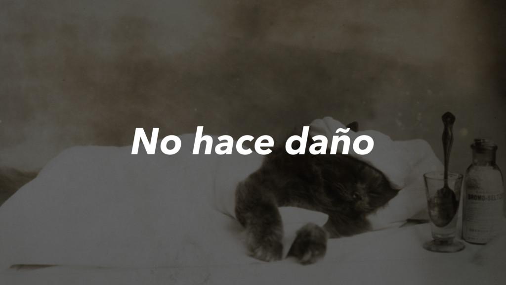No hace daño