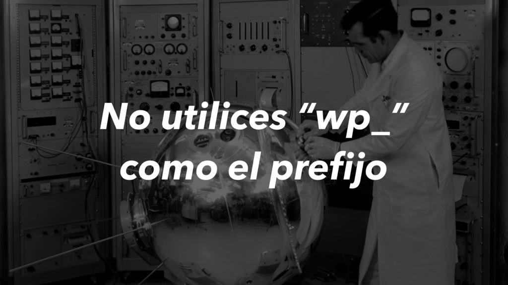 """No utilices """"wp_"""" como el prefijo"""