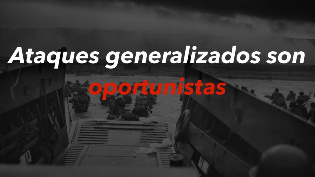 Ataques generalizados son oportunistas