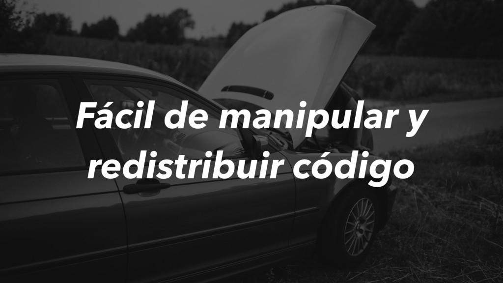 Fácil de manipular y redistribuir código