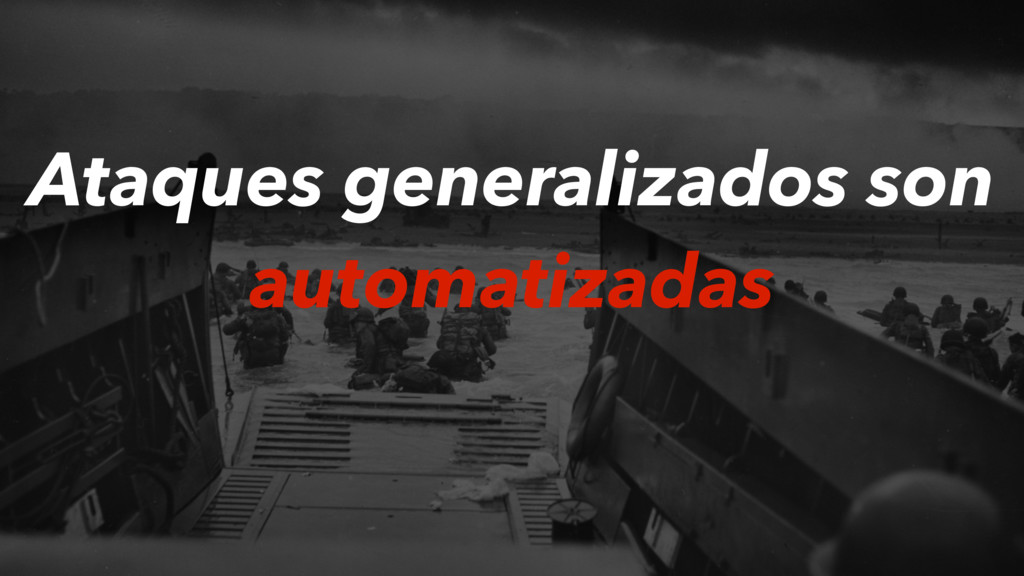 Ataques generalizados son automatizadas