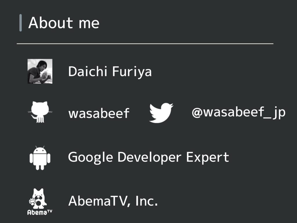 About me Daichi Furiya Google Developer Expert ...