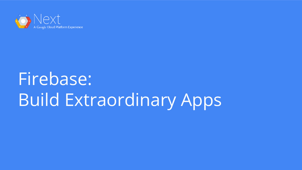 Firebase: Build Extraordinary Apps