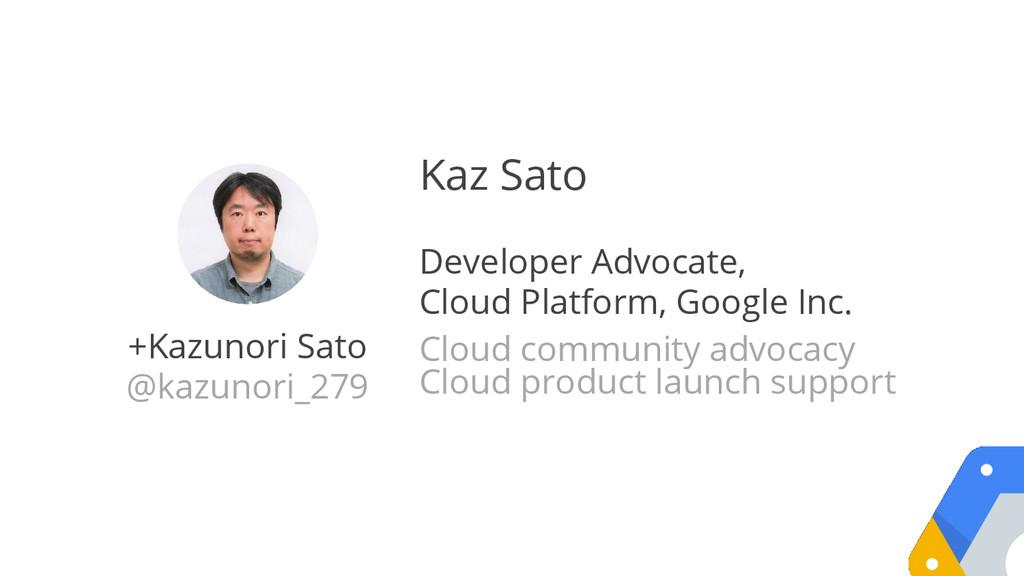 +Kazunori Sato @kazunori_279 Kaz Sato Developer...